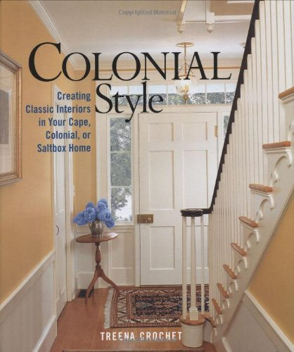 Colonial Style: Creating Classic Interiors in Your Cape, Colonial, or Saltbox Home - Taunton Press - 1561586226 - ISBN:1561586226