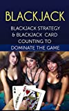 Blackjack: Blackjack Strategy & Blackjack Card Counting To Dominate The Game (Blackjack Strategy, Blackjack Card Counting)