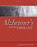 img - for By Richard Taylor PhD Alzheimer's from the Inside Out (Much of what is known about the exp) [Paperback] book / textbook / text book