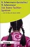 Das Brave-Tochter-Syndrom . . . und wie frau sich davon