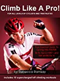 Climb Like A Pro! Your Essential Training Guide To Cycling Hills FASTER: Be fit, fast & FIRST and feel TERRIFIC for it! (Includes 10 Supercharged Hill Climbing Workouts)