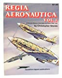 Regia Aeronautica, Vol. 1: A Pictorial History of the Italian Air Force 1940-1943 - Aircraft Specials series (6008)
