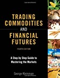 Trading Commodities and Financial Futures: A Step by Step Guide to Mastering the Markets