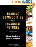 Trading Commodities and Financial Futures: A Step-by-Step Guide to Mastering the Markets (4th Edition)