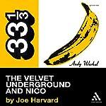 The Velvet Underground's The Velvet Underground and Nico (33 1/3 Series) | Joe Harvard