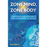 Zone Mind, Zone Body: How to Break Through to New Levels of Fitness and Performance - by Doing Less!by Roy Palmer