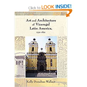 Art and Architecture of Viceregal Latin America, 1521-1821 by Kelly Donahue-Wallace