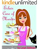 ECLAIR CASE OF MURDER: COZY MYSTERIES TO DIE FOR (A Rosy Kale Culinary Cozy Mystery Book 2)
