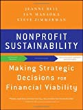 img - for Nonprofit Sustainability: Making Strategic Decisions for Financial Viability by Bell, Jeanne, Masaoka, Jan, Zimmerman, Steve (2010) Paperback book / textbook / text book