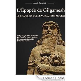 L'�pop�e de Gilgamesh : Le grand roi qui ne voulait pas mourir