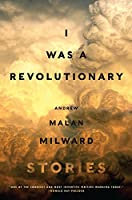 I Was a Revolutionary: Stories