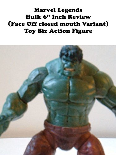 "Marvel Legends HULK review (Face Off closed mouth Variant) 6"" inch (Toy Biz) action figure"