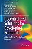 img - for Decentralized Solutions for Developing Economies: Addressing Energy Poverty Through Innovation (Springer Proceedings in Energy) book / textbook / text book