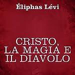 Cristo, la magia e il diavolo | Éliphas Lévi
