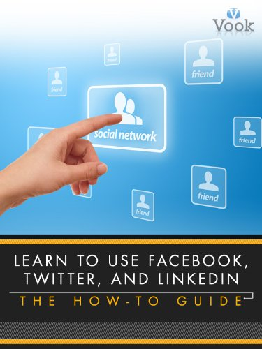 Learn to Use Facebook, Twitter, and LinkedIn: The How-To Guide