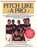 Leo Mazzone Pitch Like a Pro: A Guide for Young Pitchers and Their Coaches, Little League Through High School