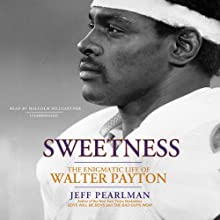 Sweetness: The Enigmatic Life of Walter Payton (       UNABRIDGED) by Jeff Pearlman Narrated by Malcolm Hillgartner