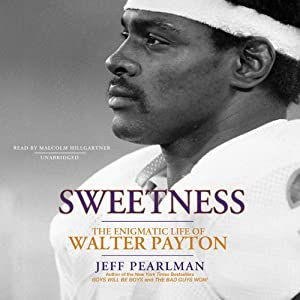 Sweetness: The Enigmatic Life of Walter Payton | [Jeff Pearlman]