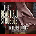The Beautiful Struggle (       UNABRIDGED) by Ta-Nehisi Coates Narrated by J. D. Jackson