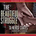 The Beautiful Struggle Audiobook by Ta-Nehisi Coates Narrated by J. D. Jackson