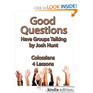 Good Questions Have Groups Talking -- Colossians