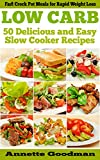 Low Carb Slow Cooker: 50 Delicious, Fast and Easy Crock Pot Recipes for Rapid Weight Loss (Weight Loss Plan Series Book 7)