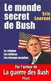 Le monde secret de Bush: La Religion - Les Affaires - Les Réseaux occultes (French Edition) (2259199127) by Laurent, Eric