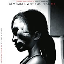 Remember Why You Fear Me: The Best Dark Fiction of Robert Shearman Audiobook by Robert Shearman Narrated by Steven Menasche