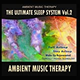 The Ultimate Sleep System, Vol. 2: Ambient Music Therapy