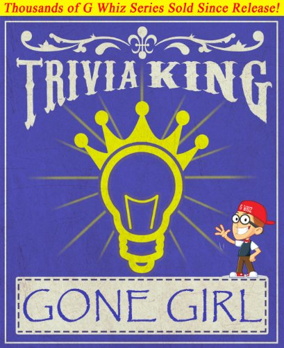G Whiz - Gone Girl - Trivia King!: Fun Facts and Trivia Tidbits Quiz Game Books