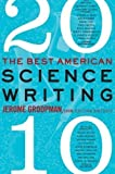 img - for The Best American Science Writing 2010 unknown Edition by Groopman, Jerome, Cohen, Jesse (2010) book / textbook / text book
