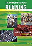 The Complete Guide to Running: How to...