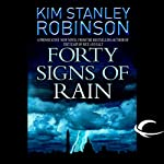 Forty Signs of Rain: Science in the Capital, Book 1 (       UNABRIDGED) by Kim Stanley Robinson Narrated by Peter Ganim, Kim Stanley Robinson