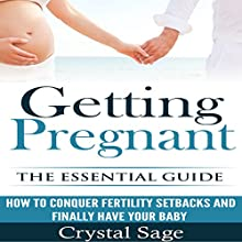 Getting Pregnant: The Essential Guide: How to Conquer Fertility Setbacks and Finally Have Your Baby (       UNABRIDGED) by Crystal Sage Narrated by uncredited
