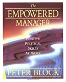 The Empowered Manager: Positive Political Skills at Work (1555422659) by Block, Peter