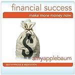 Make More Money Now: Financial Success (Self-Hypnosis & Meditation) |  Amy Applebaum Hypnosis