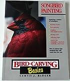 img - for Songbird Painting (Bird-Carving Basics Series, Vol. 10) book / textbook / text book