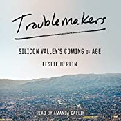 Troublemakers: Silicon Valley's Coming of Age | [Leslie Berlin]