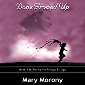 Done Growed Up: Apron Strings Trilogy, Book 2 | Mary Morony