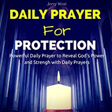 Daily Prayer for Protection: Powerfull Daily Prayer to Reveal God's Power and Strength in Your LIfe Audiobook by Jerry West Narrated by David Deighton