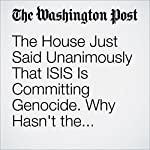 The House Just Said Unanimously That ISIS Is Committing Genocide. Why Hasn't the White House?   Amber Phillips