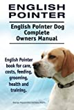 English Pointer. English Pointer Dog Complete Owners Manual. English Pointer book for care, costs, feeding, grooming, health and training.