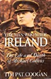 The Man Who Made Ireland: The Life and Death of Michael Collins (1879373718) by Tim Pat Coogan