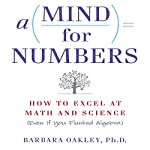 A Mind for Numbers: How to Excel at Math and Science (Even If You Flunked Algebra) Audiobook by Barbara Oakley Narrated by Grover Gardner