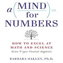 A Mind for Numbers: How to Excel at Math and Science (Even If You Flunked Algebra) (       UNABRIDGED) by Barbara Oakley Narrated by Grover Gardner