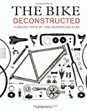 img - for The Bike Deconstructed: A Grand Tour of the Modern Bicycle book / textbook / text book