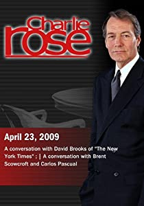 Charlie Rose -  David Brooks / Brent Scowcroft and Carlos Pascual (April 23, 2009)