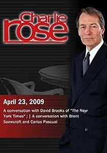 Charlie Rose -  David Brooks / Brent Scowcroft and Carlos Pascual (April 23, 2009)