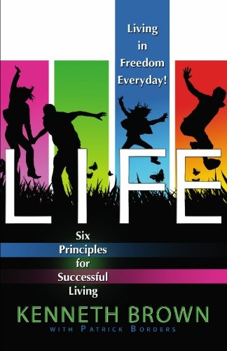 LIFE: Living In Freedom Everyday 6 Keys to Successful Living