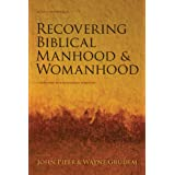 Recovering Biblical Manhood and Womanhood: A Response to Evangelical Feminism ~ John Piper